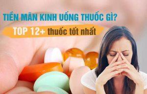 Tiền mãn kinh uống thuốc gì? - TOP 12+ thuốc tiền mãn kinh tốt nhất hiện nay
