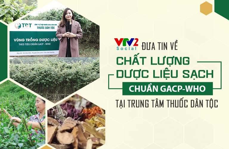 VTV2 đưa tin chất lượng nguồn dược liệu sạch tại Trung tâm Thuốc dân tộc