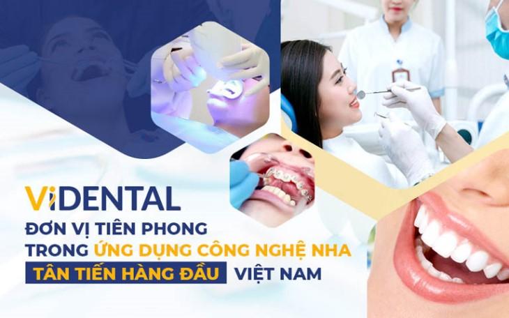 Trung tâm Nha khoa Vidental là nơi áp dụng công nghệ nha khoa tân tiến số 1 Việt Nam